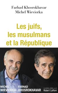 Les Juifs, les musulmans et la République | KHOSROKHAVAR, Farhad