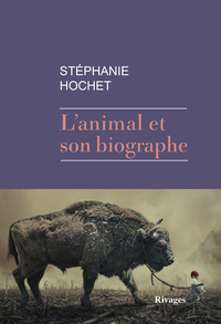 L'animal et son biographe | Hochet, Stephanie