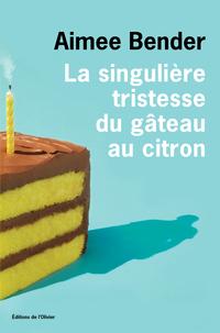 La singulière tristesse du gâteau au citron | Bender, Aimee