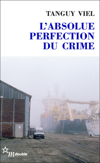 L'Absolue Perfection du crime | Viel, Tanguy