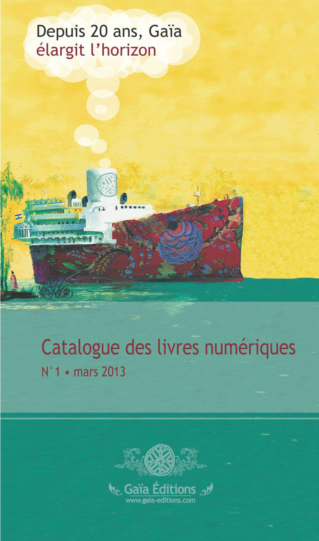 CATALOGUE GAIA DES LIVRES NUMERIQUES - N�1 MARS 2013