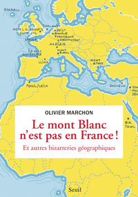Le Mont Blanc n'est pas en France. et autres bizarreries géographiques