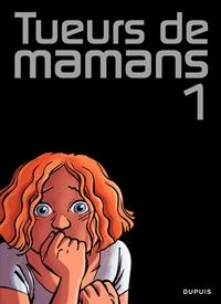 Tueurs de mamans - tome 1