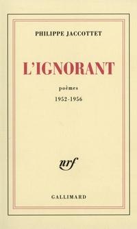 L'Ignorant. Poèmes 1952-1956