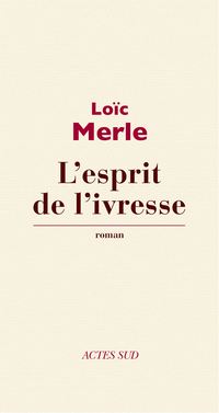 L'esprit de l'ivresse | Merle, Loïc