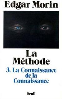 La Méthode. La Connaissance de la connaissance. Anthropologie de la connaissance | Morin, Edgar