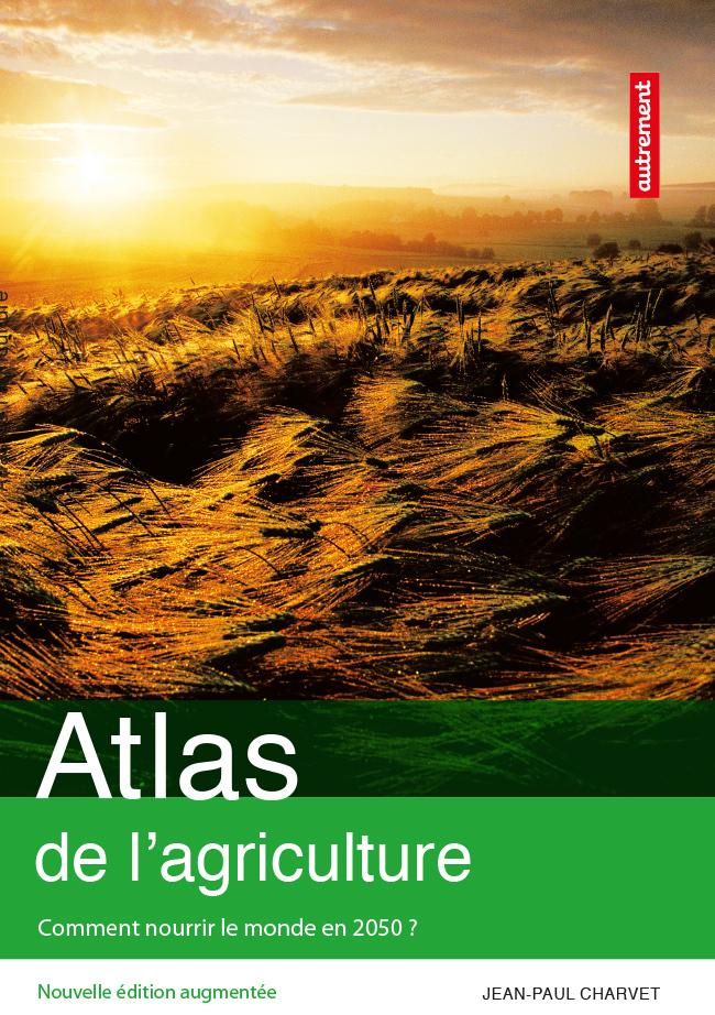 Atlas de l'agriculture. Comment nourrir le monde en 2050 ?