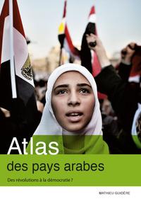 Atlas des pays arabes. Des révolutions à la démocratie