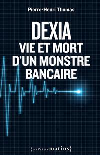 Dexia : Vie et mort d'un monstre bancaire