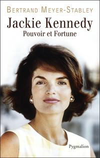 Jackie Kennedy. Pouvoir et fortune | Meyer-Stabley, Bertrand