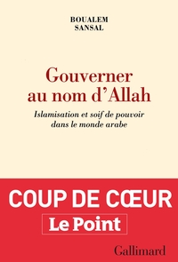 Gouverner au nom d'Allah. Islamisation et soif de pouvoir dans le monde arabe | Sansal, Boualem