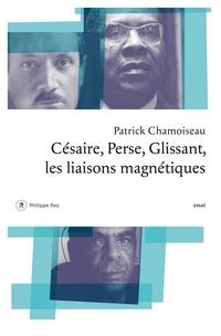 Césaire, Perse, Glissant. Les liaisons magnétiques