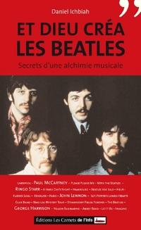 Et Dieu créa les Beatles. Secret d'une alchimie mu