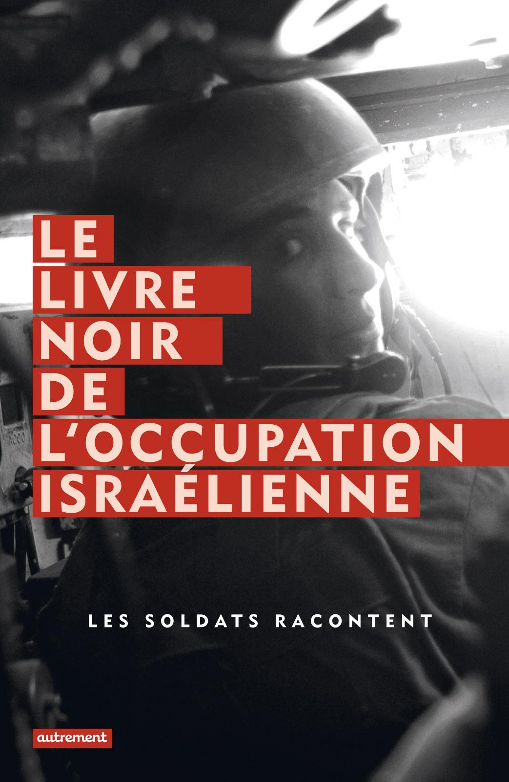 Le Livre noir de l'occupation israélienne, Les soldats racontent