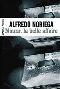 Mourir, la belle affaire ! | Noriega, Alfredo