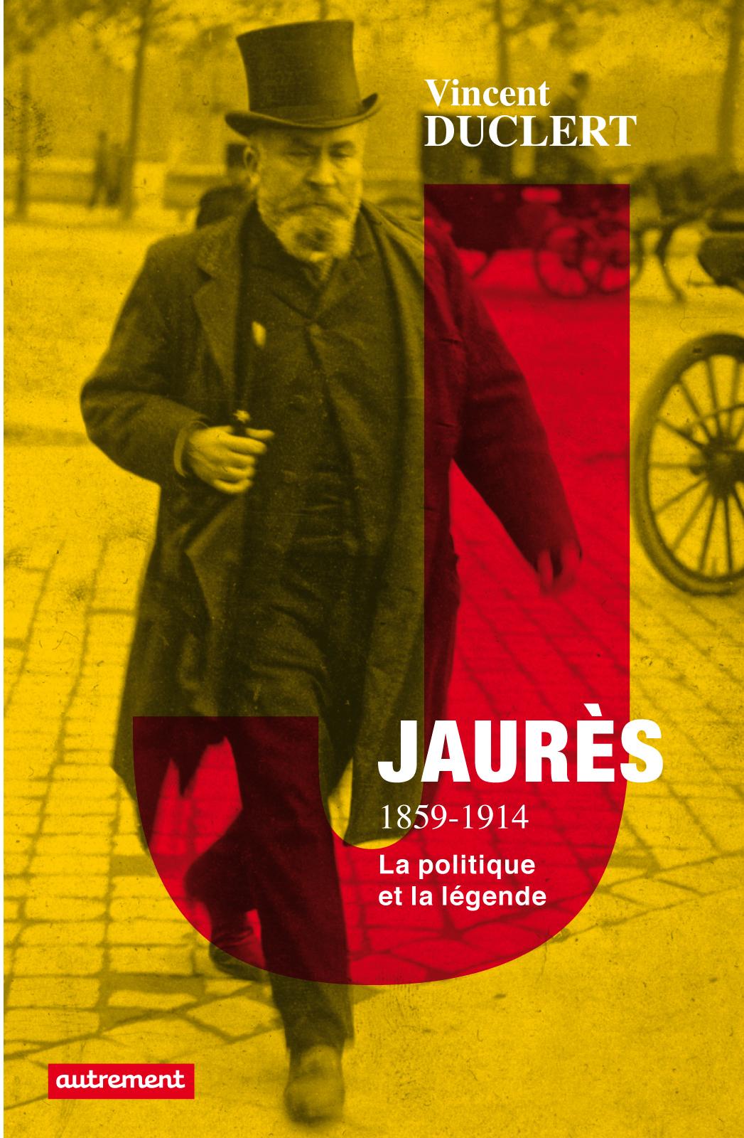 Jaurès 1859-1914, LA POLITIQUE ET LA LÉGENDE