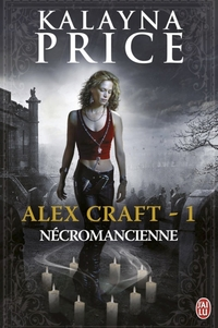 Alex Craft (Tome 1) - Nécromancienne | Price, Kalayna