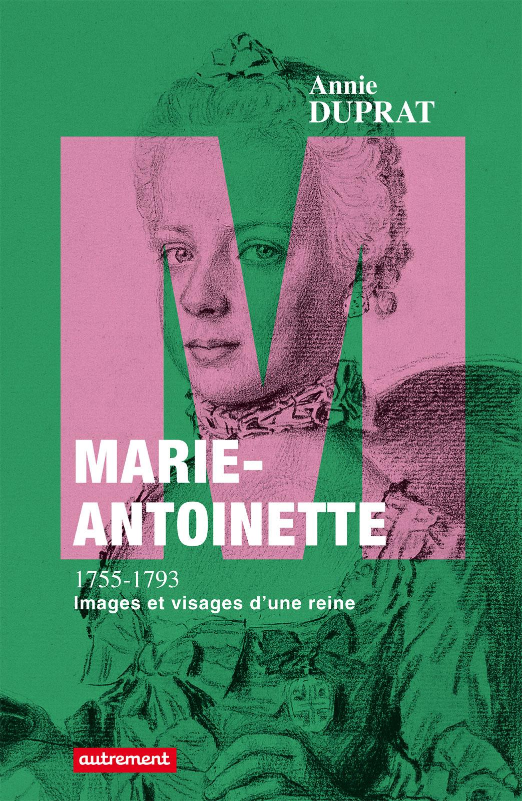 Marie-Antoinette 1755-1793, IMAGES ET VISAGES D'UNE REINE