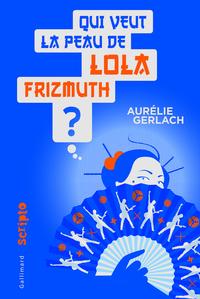 Qui veut la peau de Lola Frizmuth ?