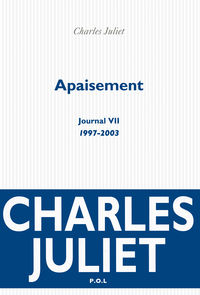 Apaisement - Journal VII (1997-2003) | Juliet, Charles