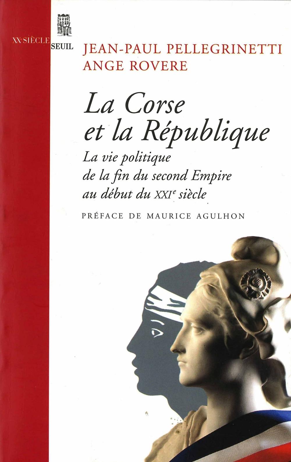 La Corse et la République. La vie politique, de la fin du second Empire au début du XXIe siècle