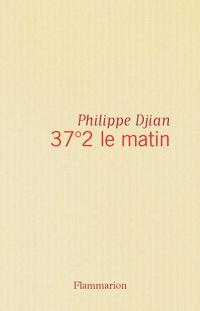 37°2 le matin | Djian, Philippe