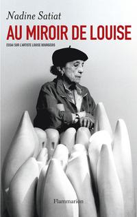 Au miroir de Louise. Essai sur l'artiste Louise Bourgeois | Satiat, Nadine
