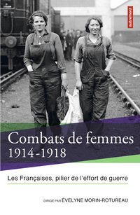Combats de femmes 1914-1918. Les Françaises, pilier de l'effort de guerre