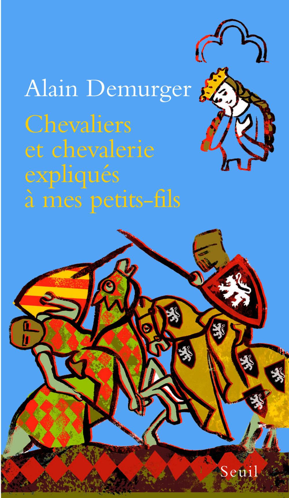 Chevaliers et chevalerie expliqués à mon petit-fil