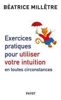 Exercices pratiques pour utiliser votre intuition en toutes circonstances