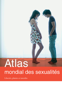 Atlas mondial des sexualités : Libertés, plaisirs et interdits