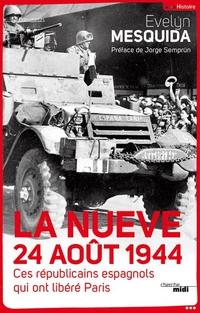 La Nueve 24 aout 1944 - Ces républicains espagnols qui ont libéré Paris   MESQUIDA, Evelyn