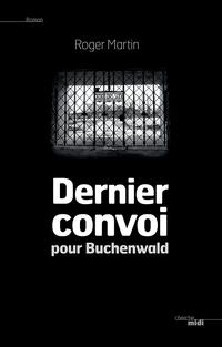 Dernier convoi pour Buchenwald | MARTIN, Roger