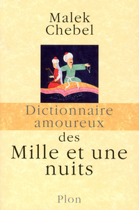 Dictionnaire amoureux des Mille et une nuits | CHEBEL, Malek