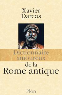 Dictionnaire amoureux de la Rome antique | DARCOS, Xavier