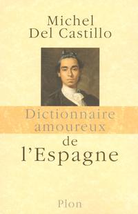 Dictionnaire amoureux de l'Espagne   DEL CASTILLO, Michel
