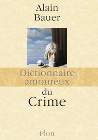 Dictionnaire amoureux du Crime | BAUER, Alain