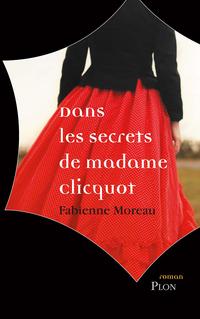 Dans les secrets de madame clicquot | MOREAU, Fabienne