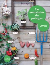 Le semainier du potager - Avril
