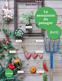 Le semainier du potager - Avril
