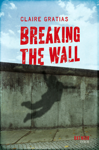 Breaking the Wall | Gratias, Claire