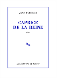 Caprice de la reine | Echenoz, Jean