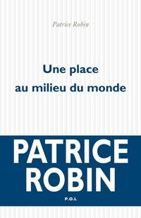 Une place au milieu du monde | Robin, Patrice