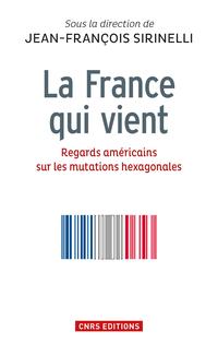 France qui vient. Regards américains sur les mutations hexagonales (La)