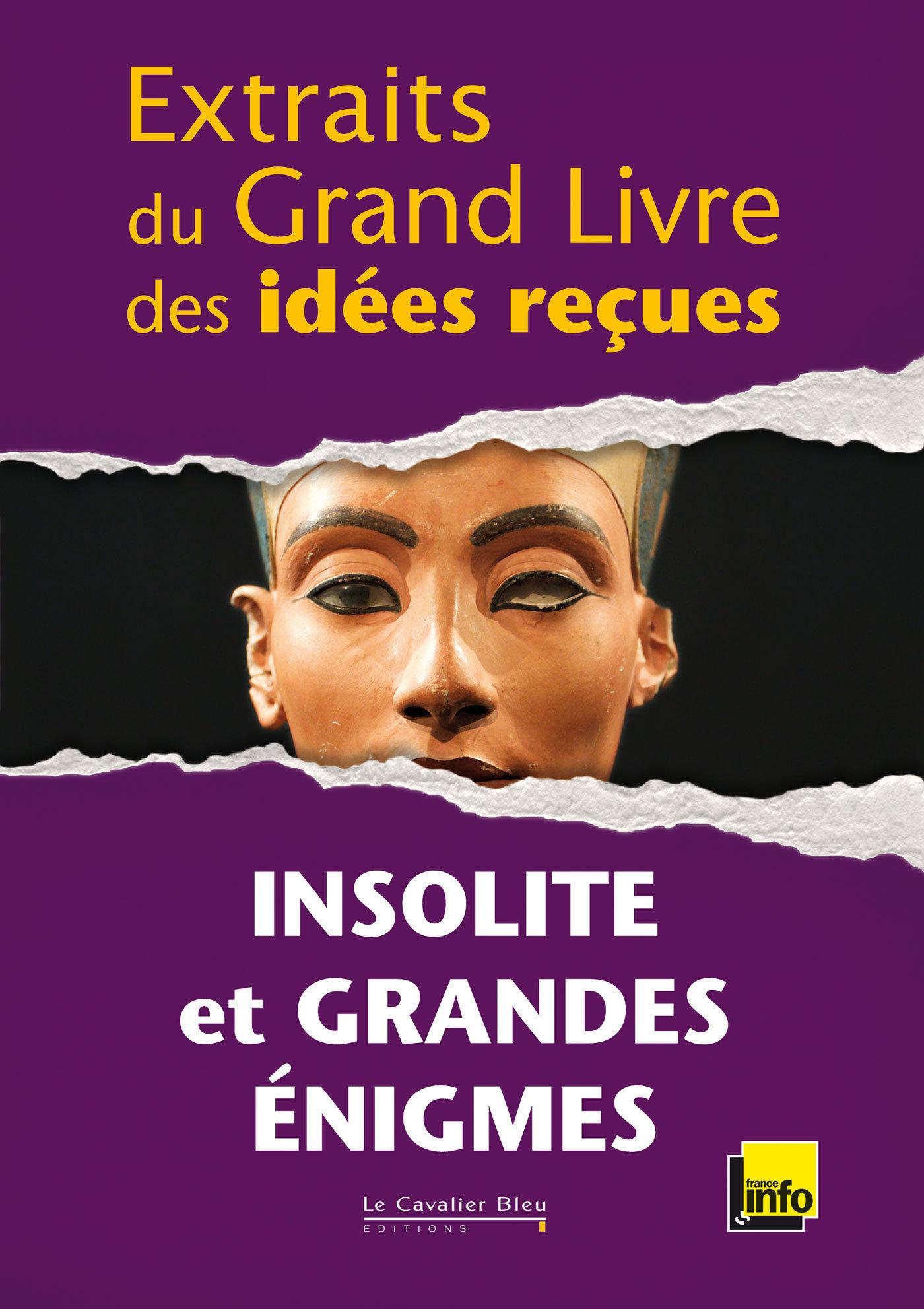 EXTRAITS DU GRAND LIVRE DES IDEES RECUES - INSOLITE ET GRANDES ENIGMES