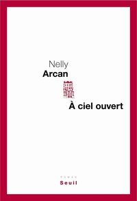 A ciel ouvert | Arcan, Nelly