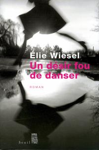 Un désir fou de danser   Wiesel, Elie