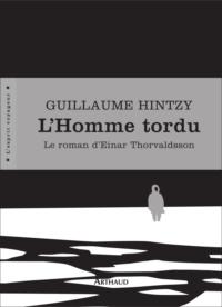 L'Homme tordu. Le roman d'Einar Thorvaldsson