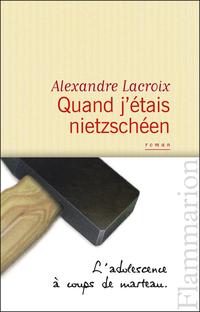 Quand j'étais nietzschéen   Lacroix, Alexandre