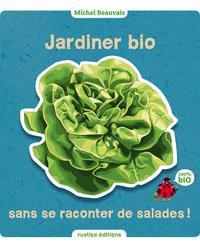 Jardiner bio sans se raconter de salades